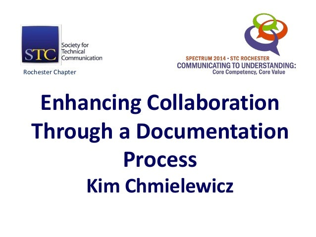 Enhancing Collaboration Through a Documentation Process Kim Chmielewicz Rochester Chapter