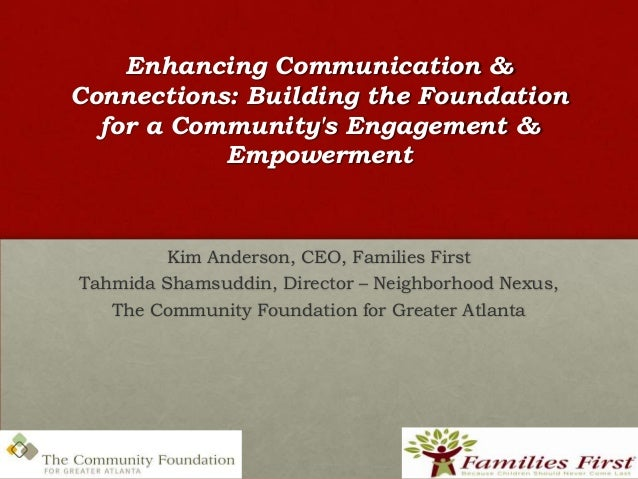 Enhancing Communication &Connections: Building the Foundation  for a Communitys Engagement &           Empowerment        ...