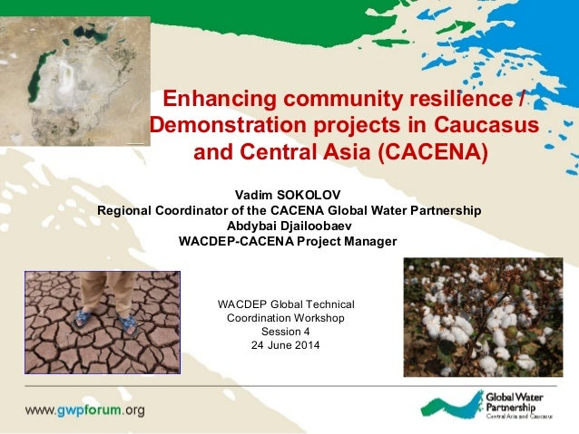 Enhancing community resilience / Demonstration projects in Caucasus and Central Asia (CACENA) Vadim SOKOLOV Regional Coord...