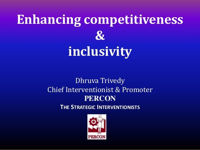 Enhancing competitiveness            &       inclusivity             Dhruva Trivedy    Chief Interventionist & Promoter   ...