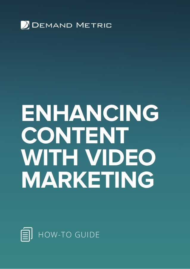 ENHANCING CONTENT WITH VIDEO MARKETING HOW-TO GUIDE