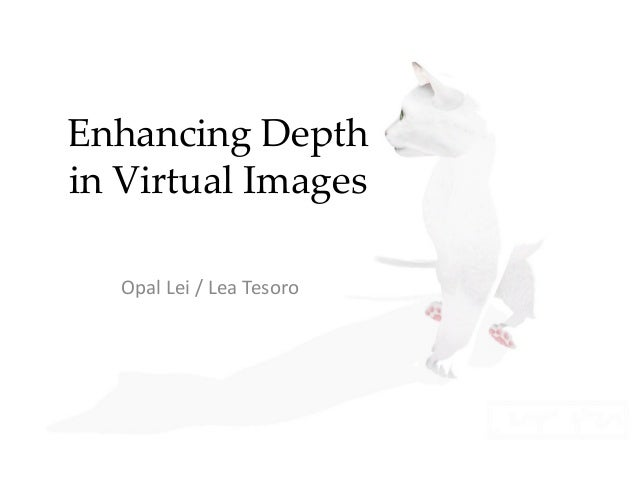Enhancing Depth in Virtual Images Opal Lei / Lea Tesoro