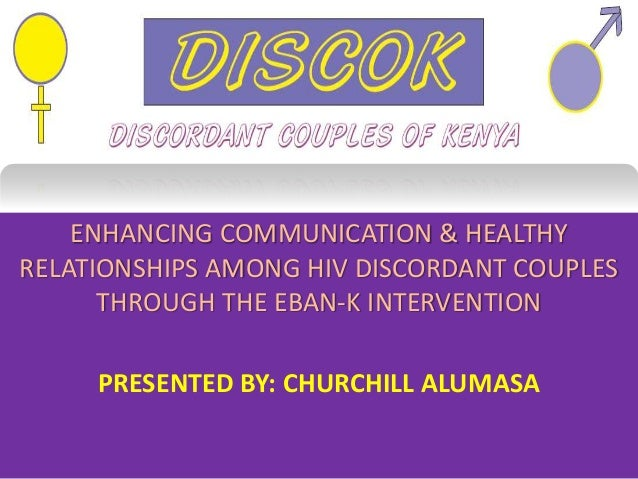 ENHANCING COMMUNICATION & HEALTHY RELATIONSHIPS AMONG HIV DISCORDANT COUPLES THROUGH THE EBAN-K INTERVENTION PRESENTED BY:...