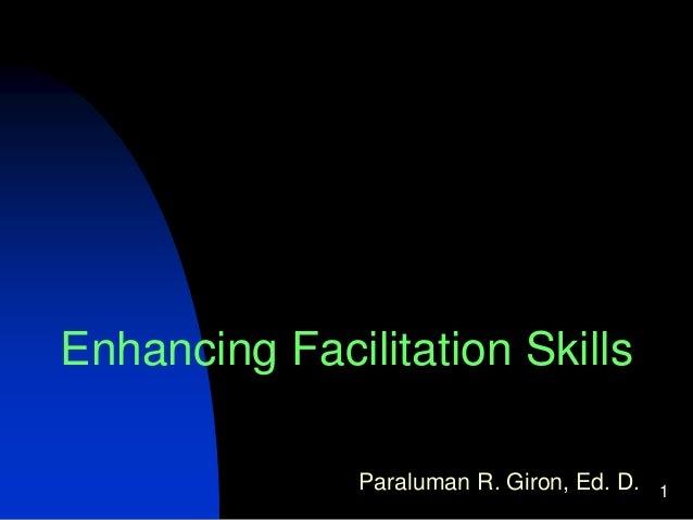 1 Enhancing Facilitation Skills Paraluman R. Giron, Ed. D.