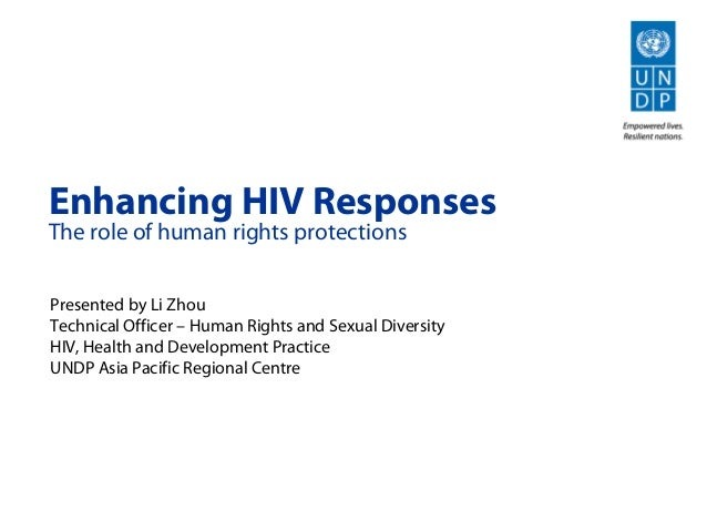 Enhancing HIV Responses The role of human rights protections Presented by Li Zhou Technical Officer – Human Rights and Sex...