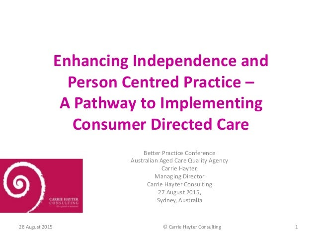 Enhancing Independence and Person Centred Practice – A Pathway to Implementing Consumer Directed Care Better Practice Conf...