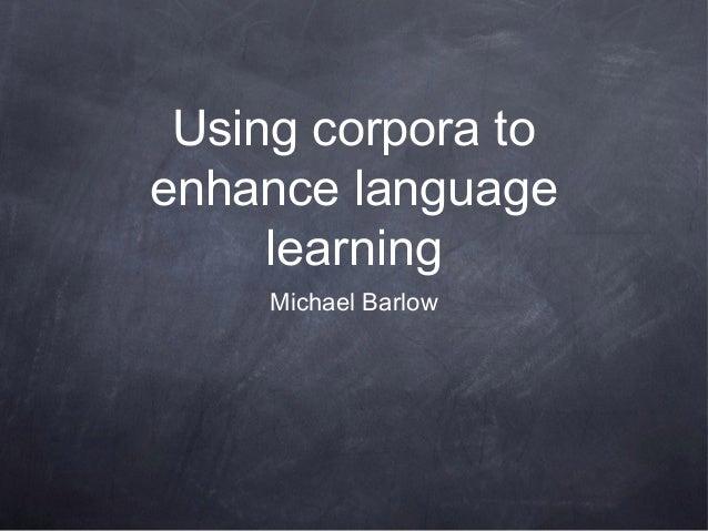 Using corpora to enhance language learning Michael Barlow