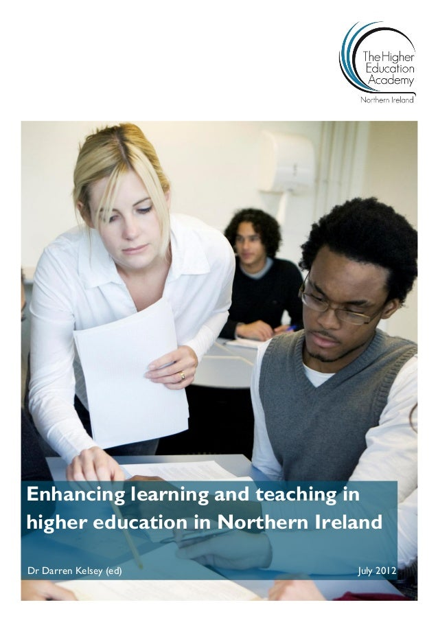 Enhancing learning and teaching in higher education in Northern Ireland Dr Darren Kelsey (ed) July 2012