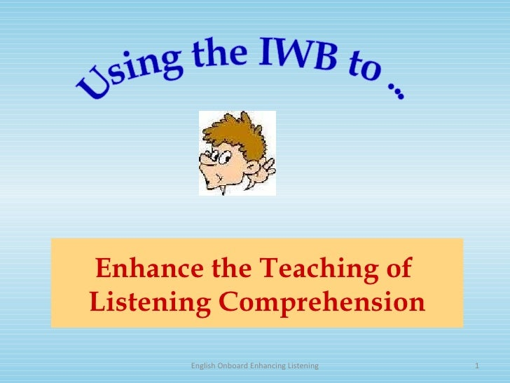 Enhance the Teaching of  Listening Comprehension English Onboard Enhancing Listening Using the IWB to ...