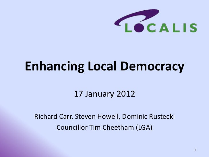 Enhancing Local Democracy             17 January 2012 Richard Carr, Steven Howell, Dominic Rustecki        Councillor Tim ...