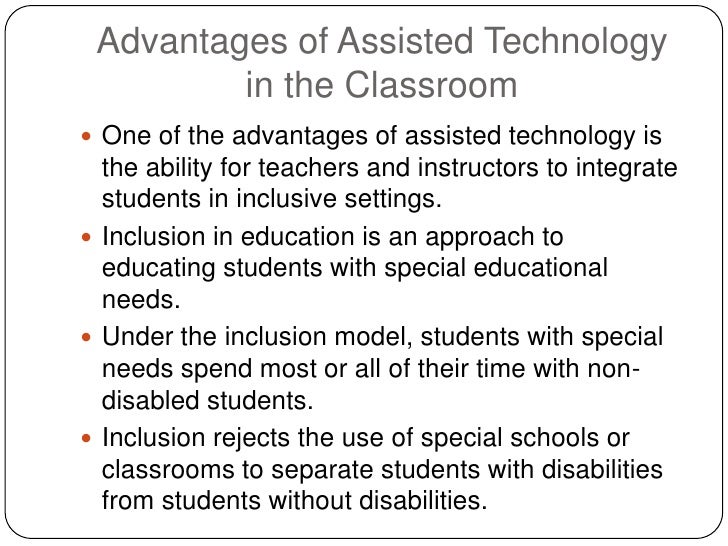 integrating assistive technology into special education Using assistive technology to adapt the classroom for students with special needs category: special education 0 integrating assistive technology into the classroom.