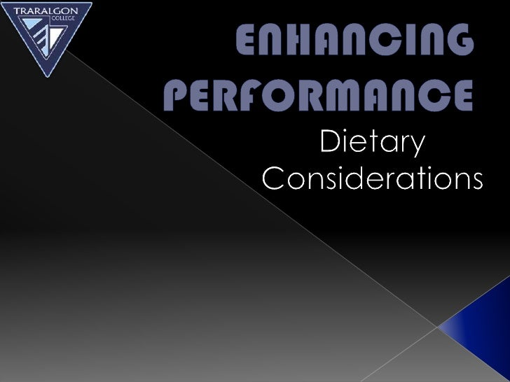 ENHANCING PERFORMANCE<br />Dietary Considerations<br />