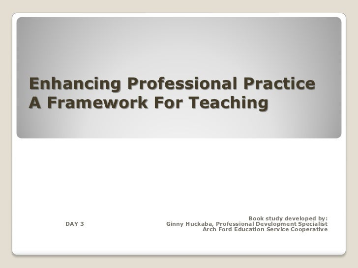 Enhancing Professional PracticeA Framework For Teaching                            --Charlotte Danielson                  ...