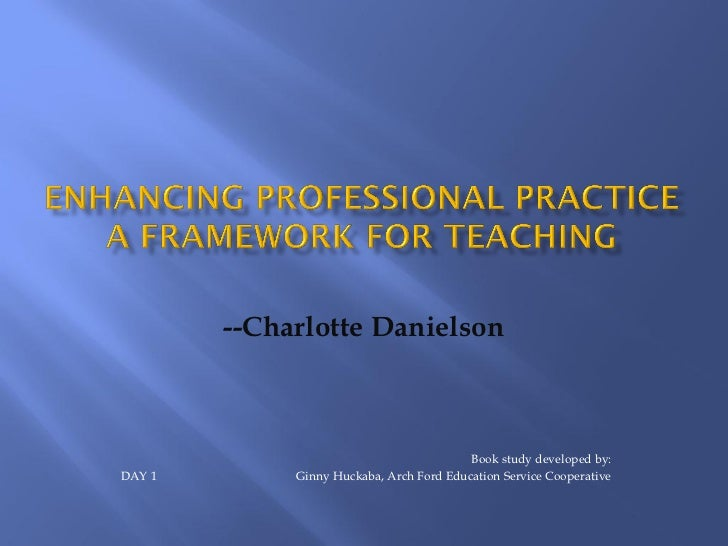 --Charlotte Danielson                                          Book study developed by:DAY 1        Ginny Huckaba, Arch Fo...