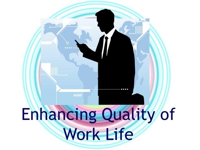 Enhancing Quality of     Work Life