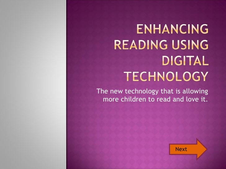 The new technology that is allowing more children to read and love it. Next