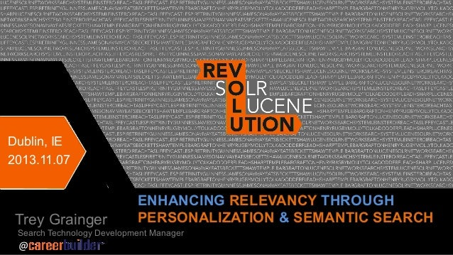 Dublin, IE 2013.11.07  Trey Grainger  ENHANCING RELEVANCY THROUGH PERSONALIZATION & SEMANTIC SEARCH  Search Technology Dev...
