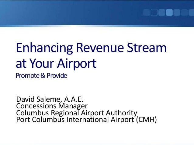 Enhancing Revenue Streamat Your AirportPromote & ProvideDavid Saleme, A.A.E.Concessions ManagerColumbus Regional Airport A...