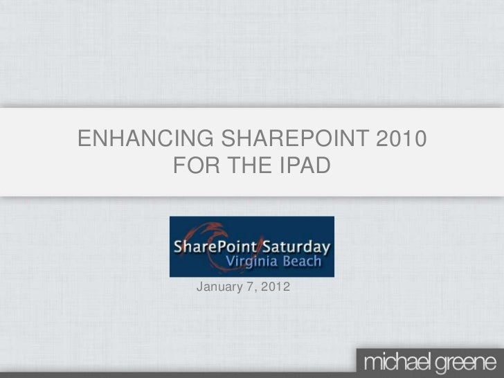 ENHANCING SHAREPOINT 2010      FOR THE IPAD        January 7, 2012