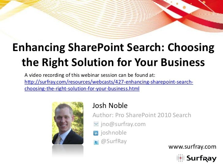Enhancing SharePoint Search: Choosing the Right Solution for Your Business<br />A video recording of this webinar session ...