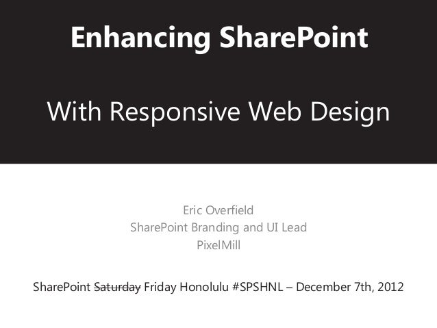 Enhancing SharePoint  With Responsive Web Design                         Eric Overfield                SharePoint Branding...
