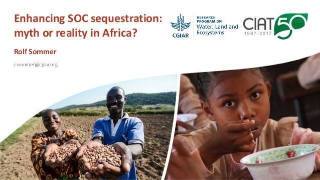Enhancing	SOC	sequestration:	 myth	or	reality	in	Africa? Rolf	Sommer r.sommer@cgiar.org