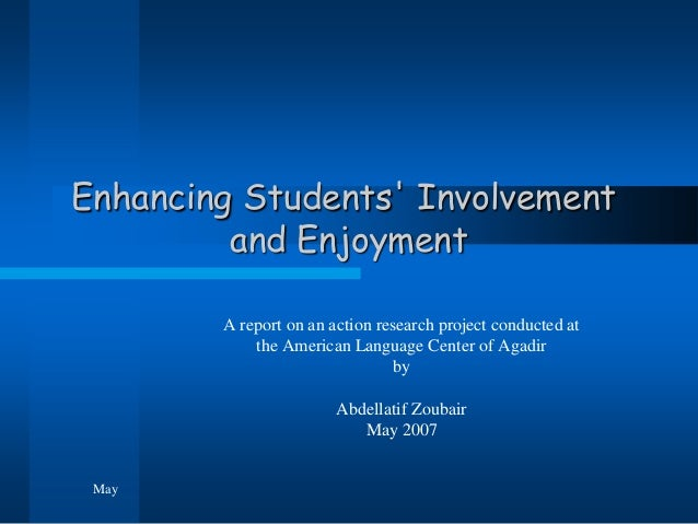 Enhancing Students Involvement         and Enjoyment        A report on an action research project conducted at           ...
