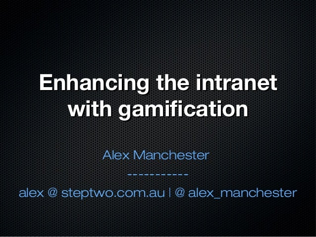 Enhancing the intranetEnhancing the intranetwith gamificationwith gamificationAlex Manchester-----------alex @ steptwo.com...
