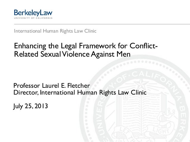 International Human Rights Law Clinic Enhancing the Legal Framework for Conflict- Related SexualViolence Against Men Profe...