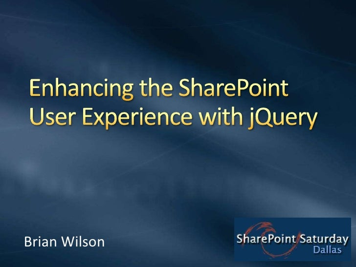 Enhancing the SharePoint User Experience with jQuery<br />Brian Wilson<br />