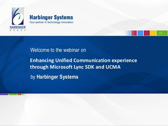 Enhancing Unified Communication experience through Microsoft Lync SDK and UCMA Welcome to the webinar on by Harbinger Syst...