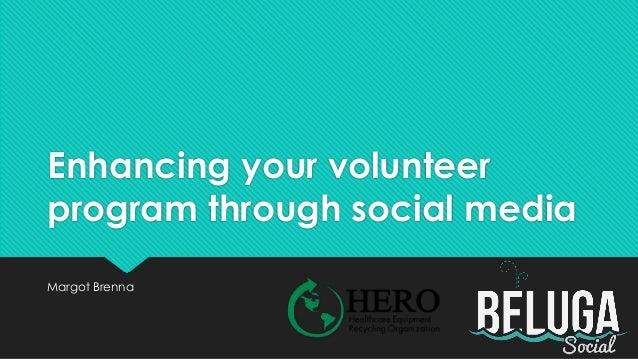 Enhancing your volunteer program through social media Margot Brenna