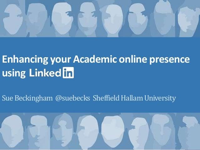 Enhancing your Academic online presence using SueBeckingham @suebecks SheffieldHallamUniversity