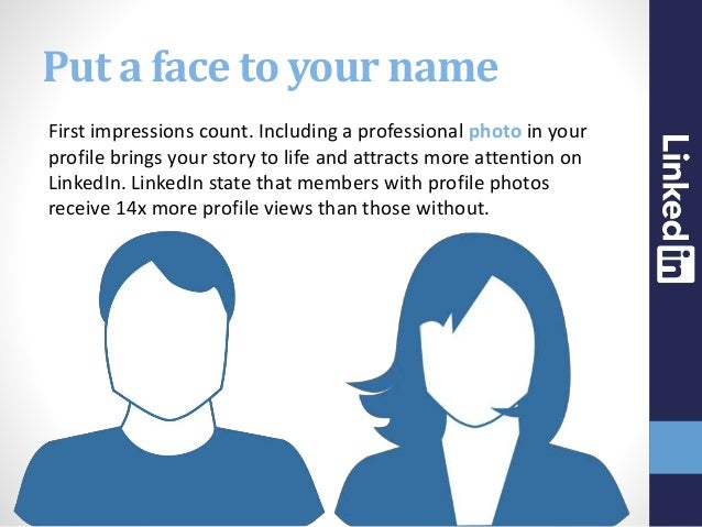 Put a face to your name First impressions count. Including a professional photo in your profile brings your story to life ...