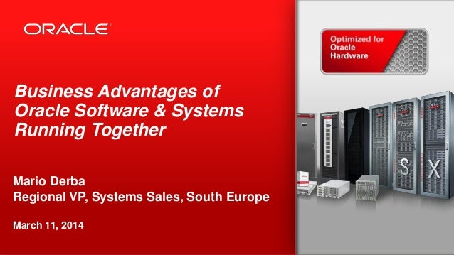 Copyright © 2014, Oracle and/or its affiliates. All rights reserved.1 Business Advantages of Oracle Software & Systems Run...