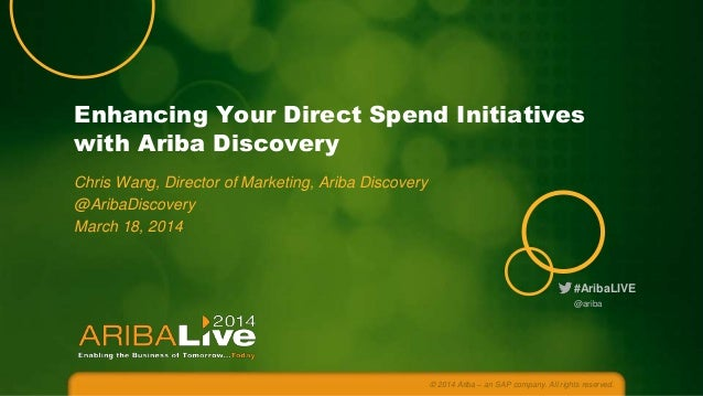 Enhancing Your Direct Spend Initiatives with Ariba Discovery Chris Wang, Director of Marketing, Ariba Discovery @AribaDisc...