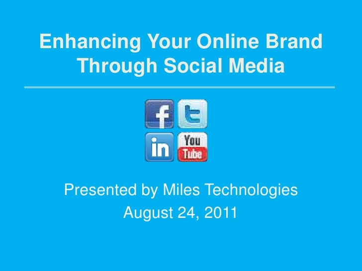Enhancing Your Online Brand Through Social Media<br />Presented by Miles Technologies<br />August 24, 2011<br />