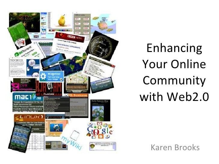 Enhancing Your Online Community with Web2.0 Karen Brooks