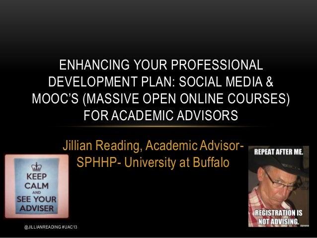 ENHANCING YOUR PROFESSIONAL     DEVELOPMENT PLAN: SOCIAL MEDIA &   MOOC'S (MASSIVE OPEN ONLINE COURSES)          FOR ACADE...