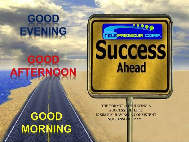 THE FORMULA OF HAVING A SUCCESSFUL LIFE, IS SIMPLY HAVING A CONSISTENT SUCCESSFUL DAY!!