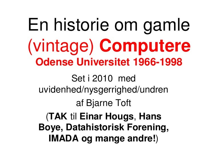 En historie om gamle(vintage) Computere Odense Universitet 1966-1998        Set i 2010 med uvidenhed/nysgerrighed/undren  ...