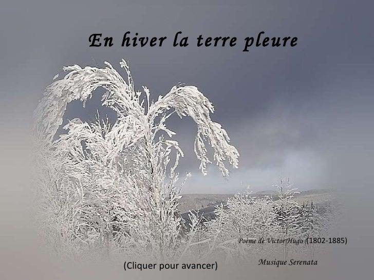 En hiver la terre pleure Poème de Victor Hugo ( (1802-1885) Musique Serenata (Cliquer pour avancer)