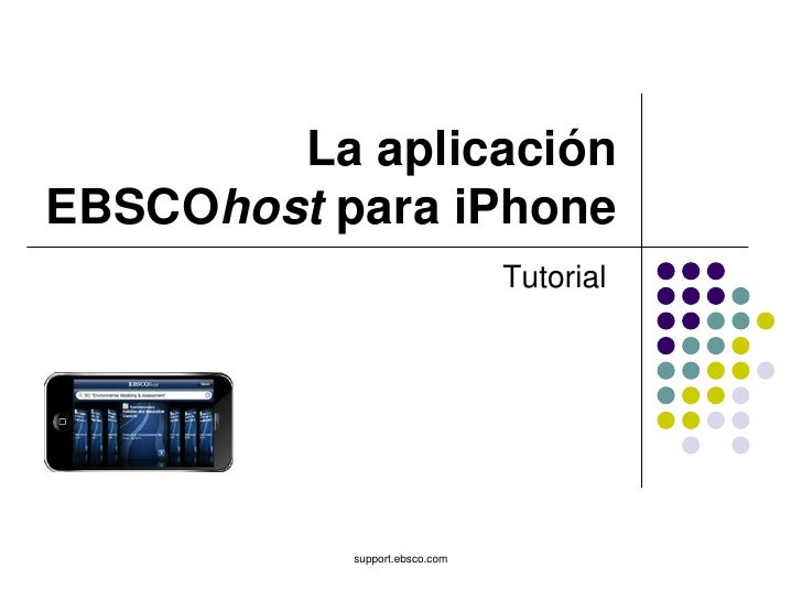 support.ebsco.com<br />La aplicaciónEBSCOhostparaiPhone<br />Tutorial<br />