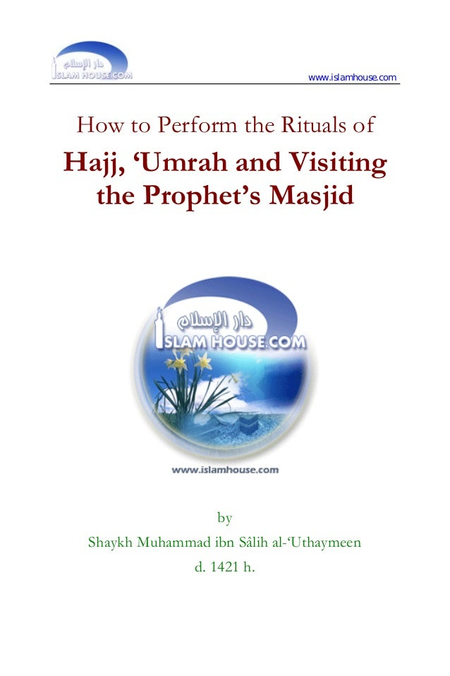 www.islamhouse.com How to Perform the Rituals ofHajj, 'Umrah and Visiting  the Prophet's Masjid                    by  Sha...