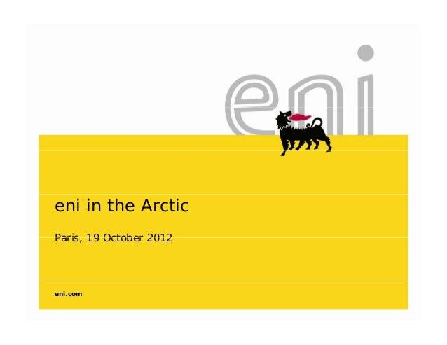 eni in the ArcticParis 19 October 2012Paris, 19 October 2012eni.com