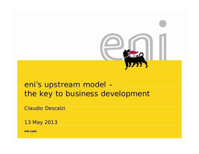 eni's upstream model –eni s upstream modelthe key to business development13 May 2013Claudio Descalzieni.com