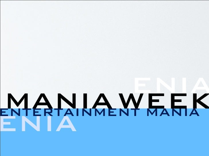 ENIA  MANIA WEEK ENTERTAINMENT MANIA ENIA
