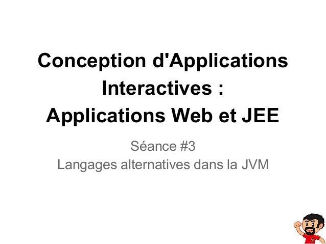 Conception d'Applications Interactives : Applications Web et JEE Séance #3 Langages alternatives dans la JVM