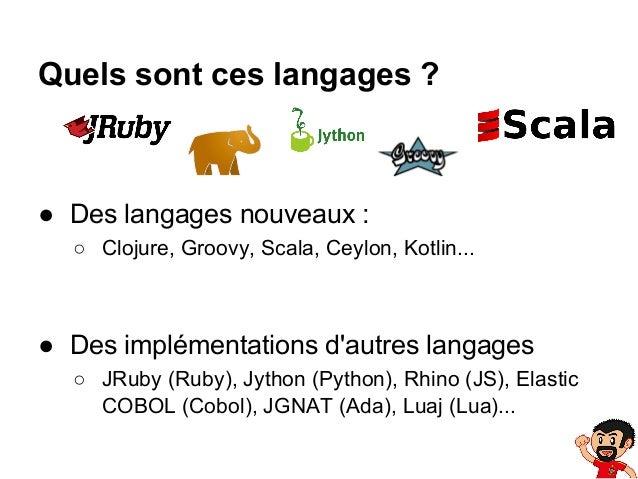 Quels sont ces langages ?  ● Des langages nouveaux : ○ Clojure, Groovy, Scala, Ceylon, Kotlin...  ● Des implémentations d'...