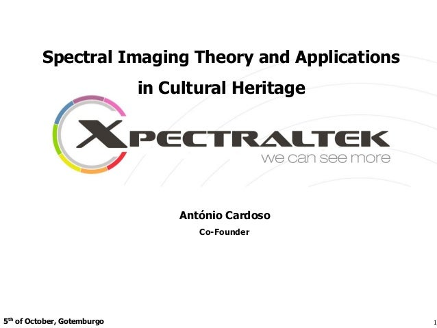 5th of October, Gotemburgo Spectral Imaging Theory and Applications in Cultural Heritage 1 António Cardoso Co-Founder